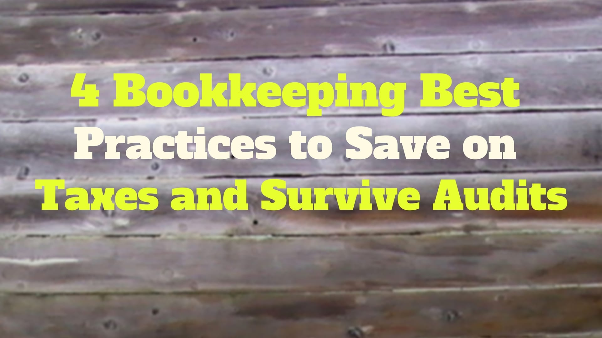 4 Bookkeeping Best Practices to Save on Taxes and Survive Audits