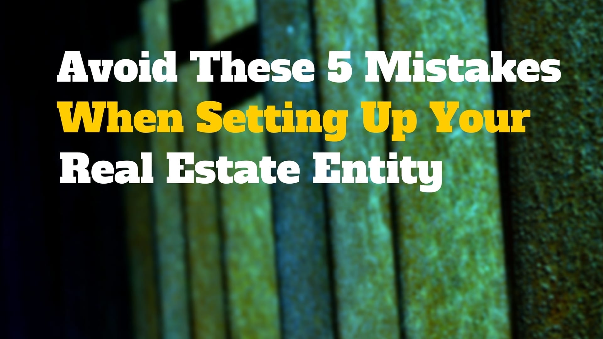 Avoid These 5 Mistakes When Setting Up Your Real Estate Entity