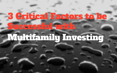 3 Critical Factors to be Successful with Multifamily Investing