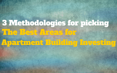 3 Methodologies for picking the Best Areas for Apartment Building Investing