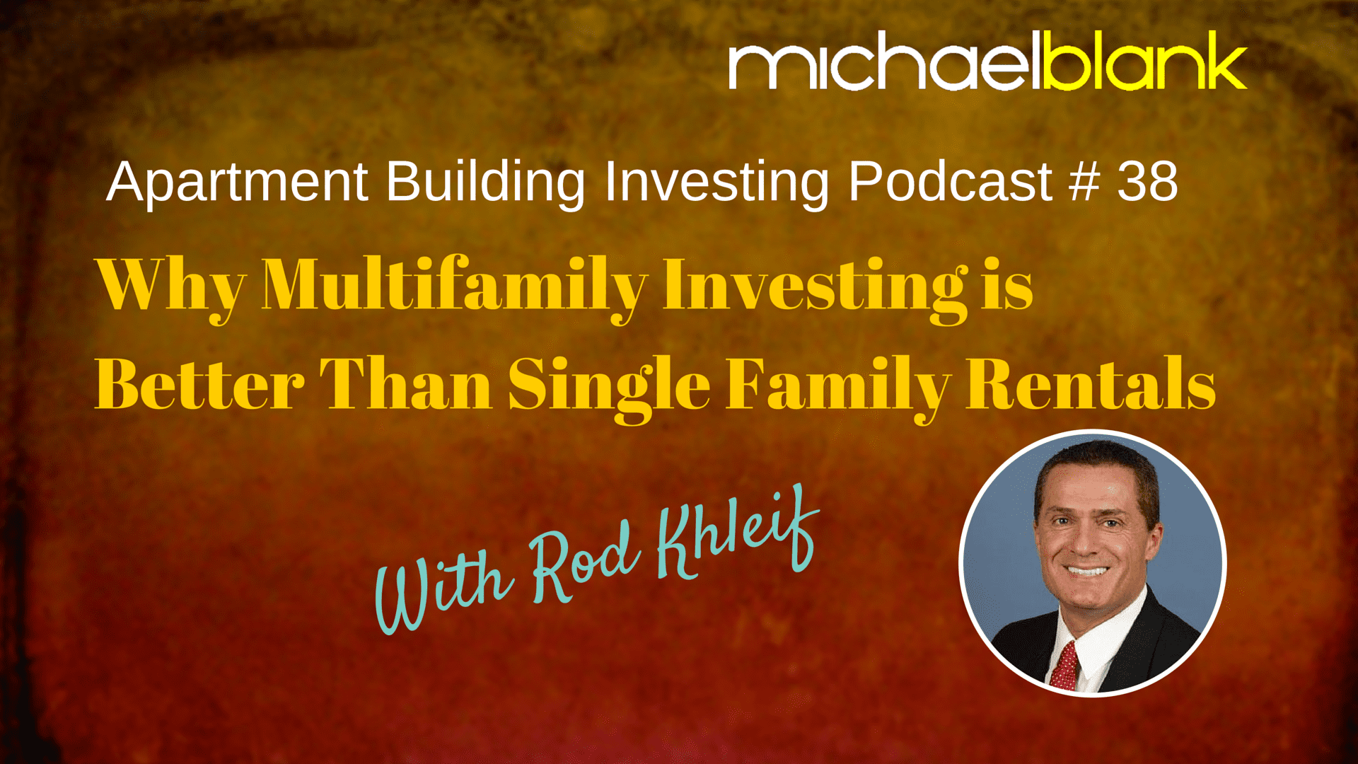 MB 038: Why Multifamily Investing is better than Single Family Rentals – With Rod Khleif