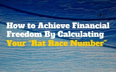 "How to Achieve Financial Freedom By Calculating Your ""Rat Race Number"""