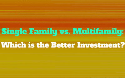 Single Family vs. Multifamily: Which is the Better Investment?
