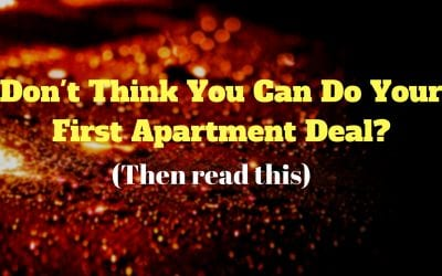 Don't Think You Can Do Your First Apartment Deal? (Then read this)