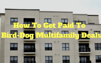 How To Get Paid To Bird-Dog Multifamily Deals (Video)