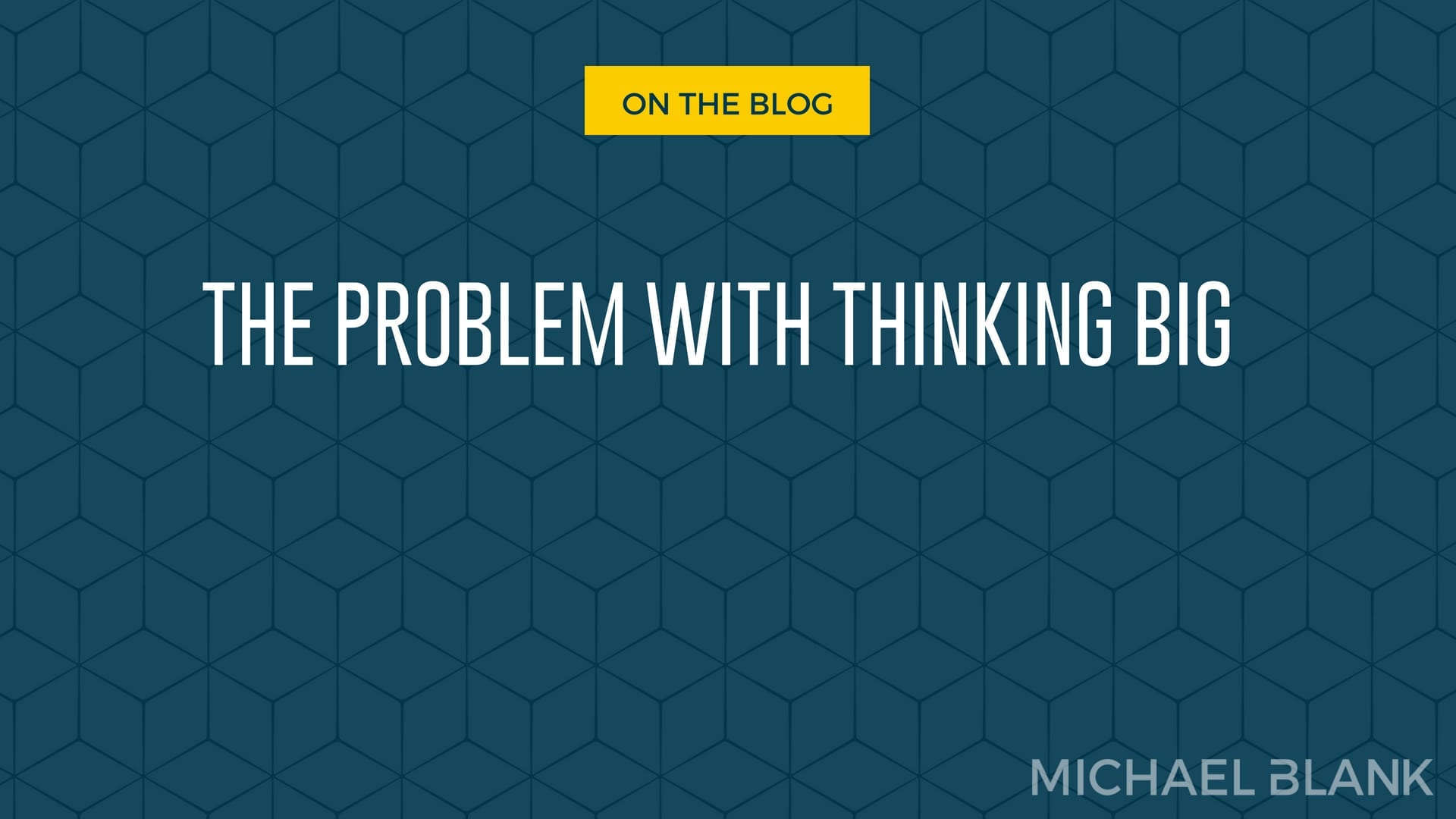 The Problem with Thinking Big