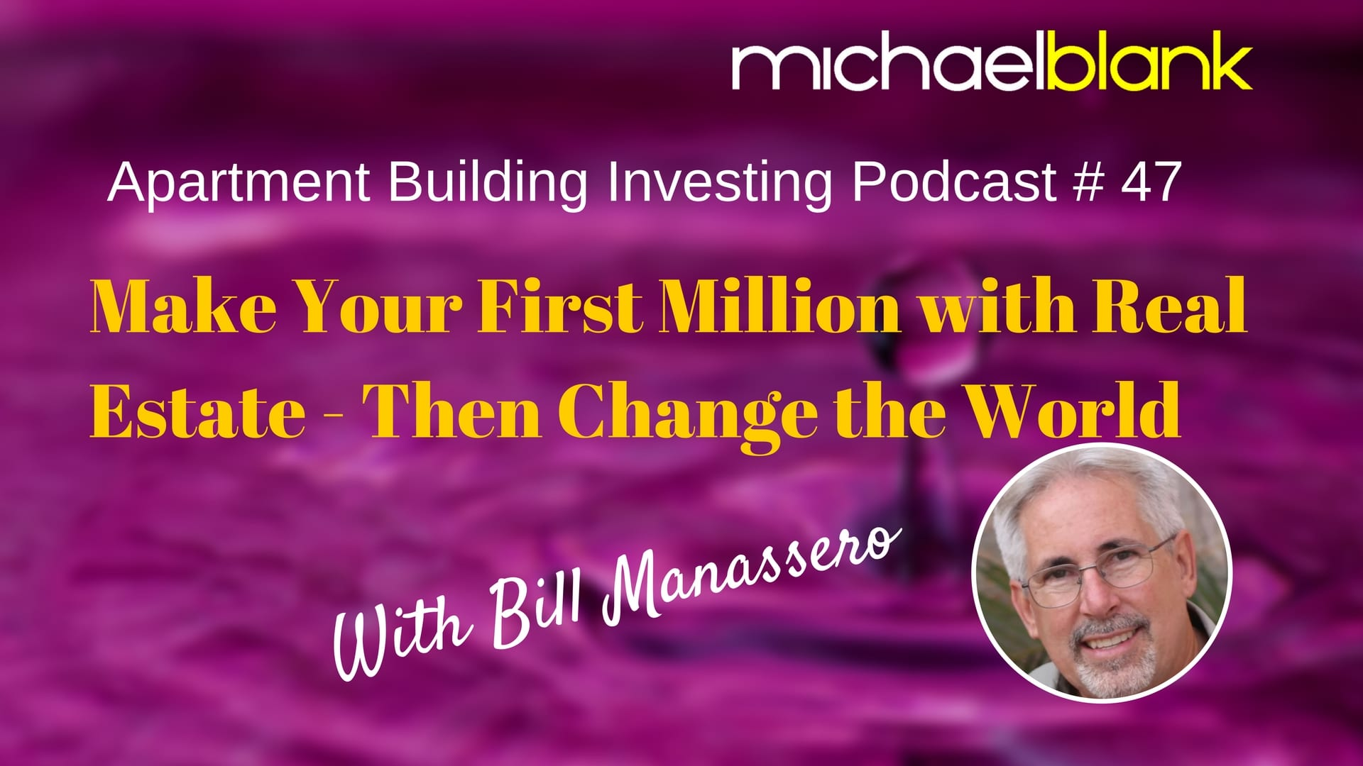 MB 047: Make Your First Million with Real Estate – Then Change the World