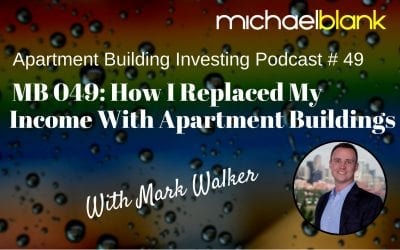 MB 049: How I Replaced My Income With Apartment Buildings (with Mark Walker)