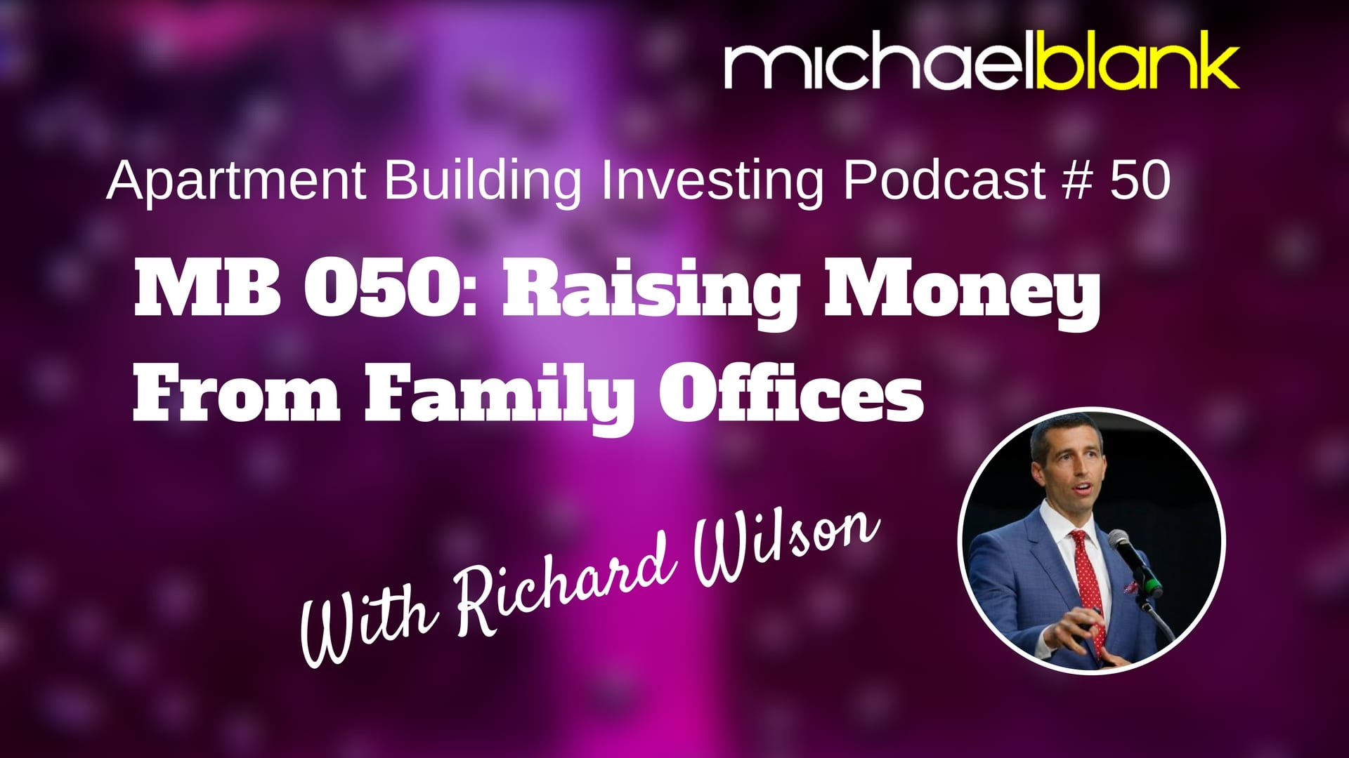 MB 050: Raising Money from Family Offices  (With Richard Wilson)