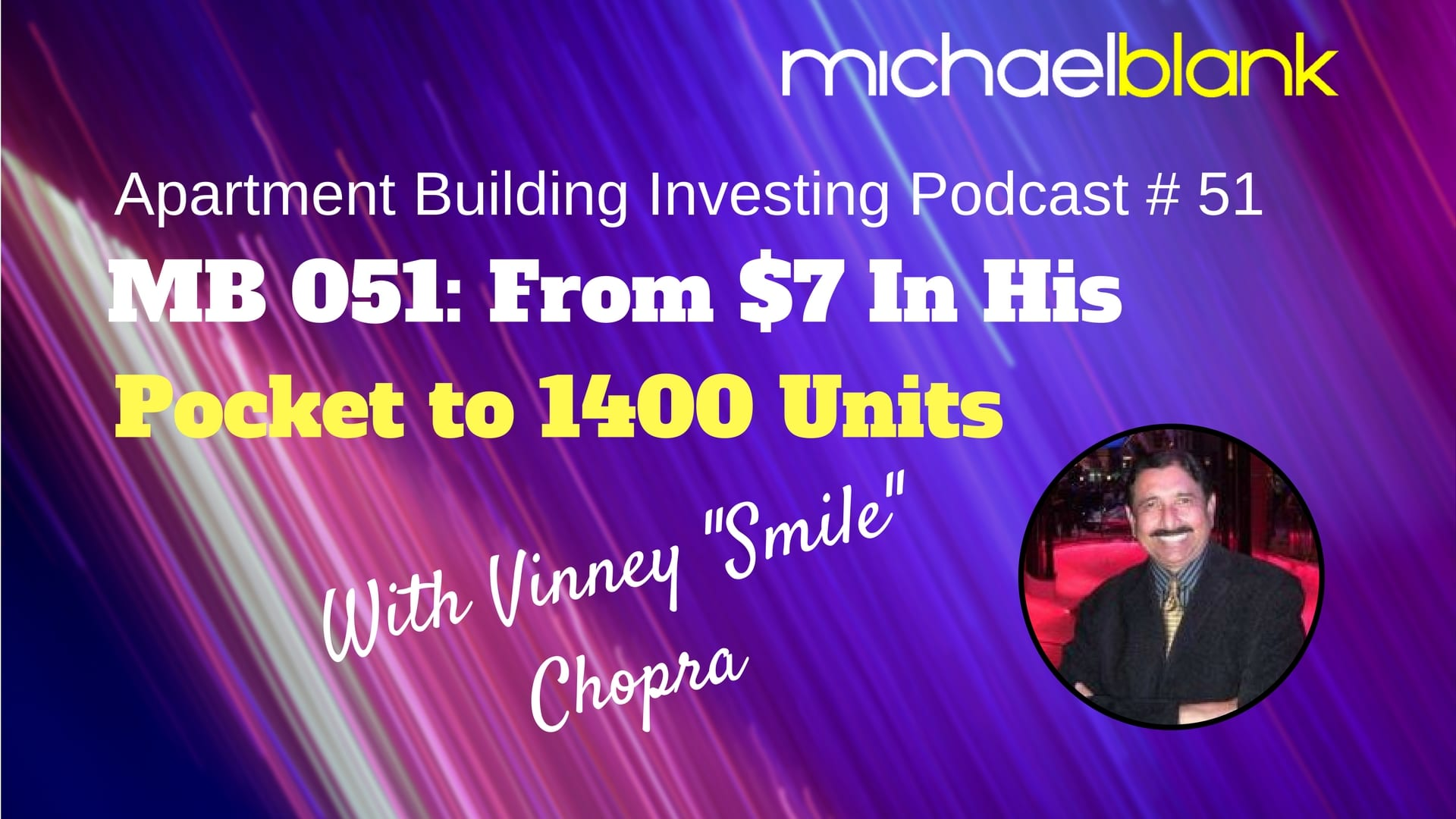 "MB 051: From $7 In His Pocket to 1400 Units (with Vinney ""Smile"" Chopra)"