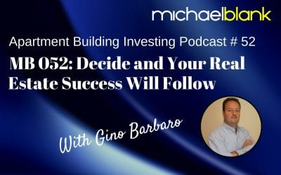 MB 052: Decide and Your Real Estate Success Will Follow (With Gino Barbaro)