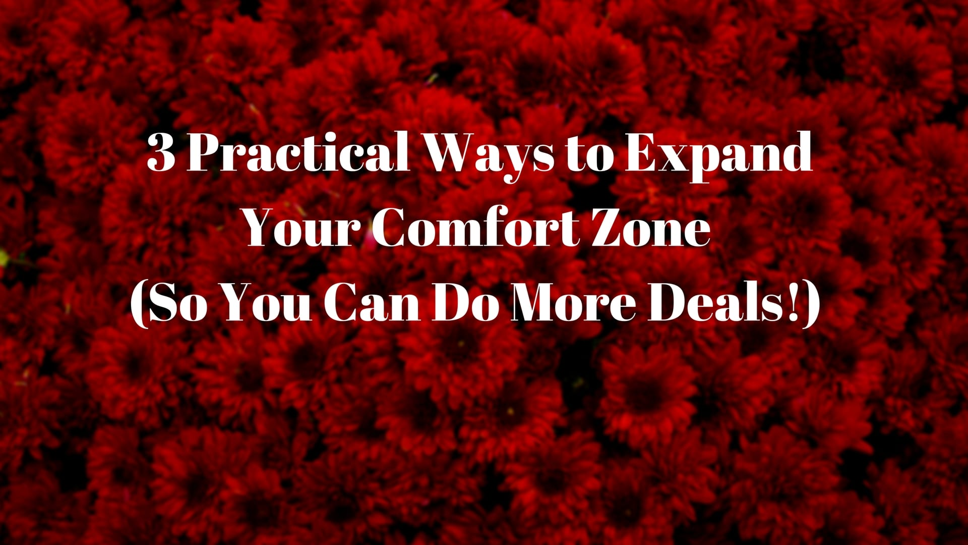 3 Things You Can Do To Expand Your Comfort Zone (So You Can Do Almost Anything!)