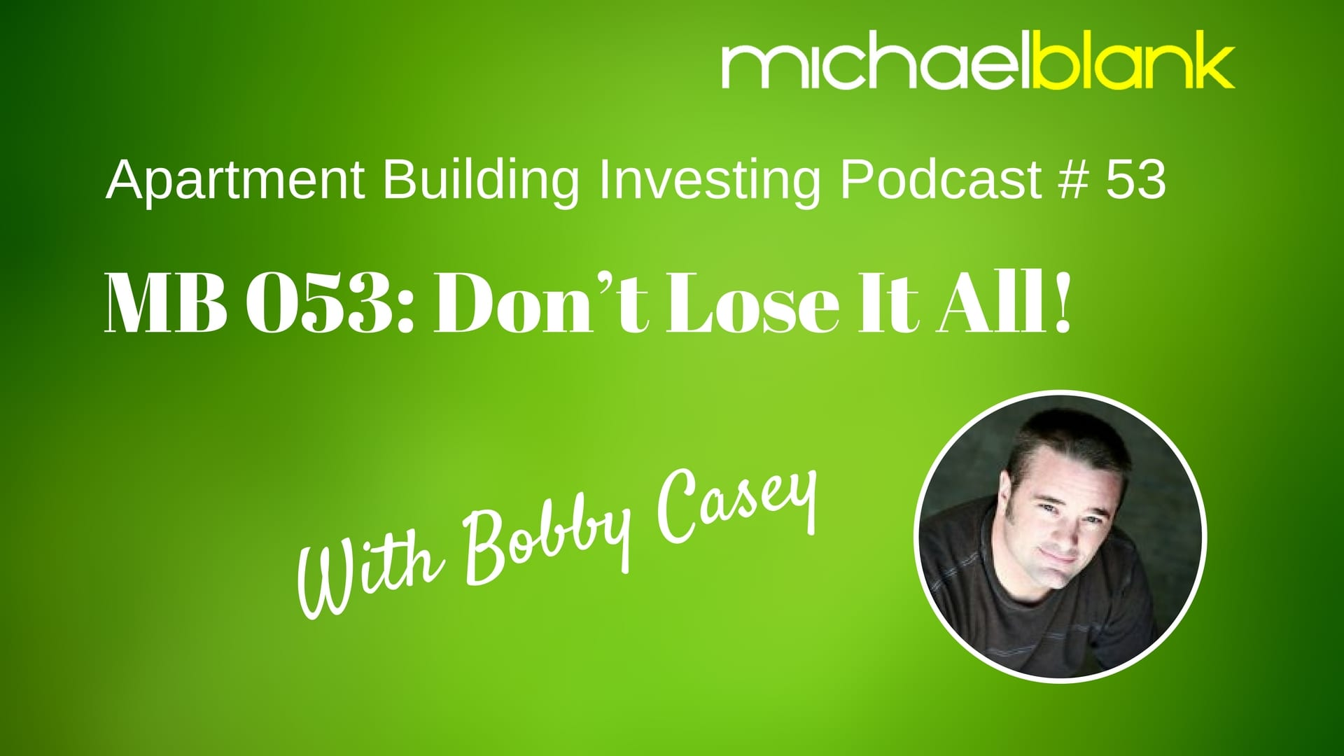 MB 053: Don't Lose It All – With Bobby Casey