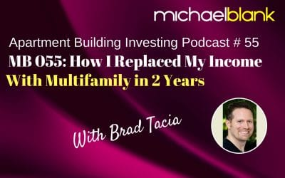 MB 055: How I Replaced My Income With Multifamily in 2 Years – With Brad Tacia