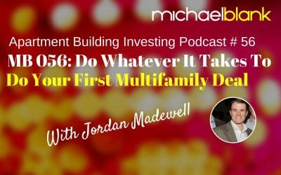 MB 056: Do Whatever It Takes To Do Your First Multifamily Deal – With Jordan Madewell
