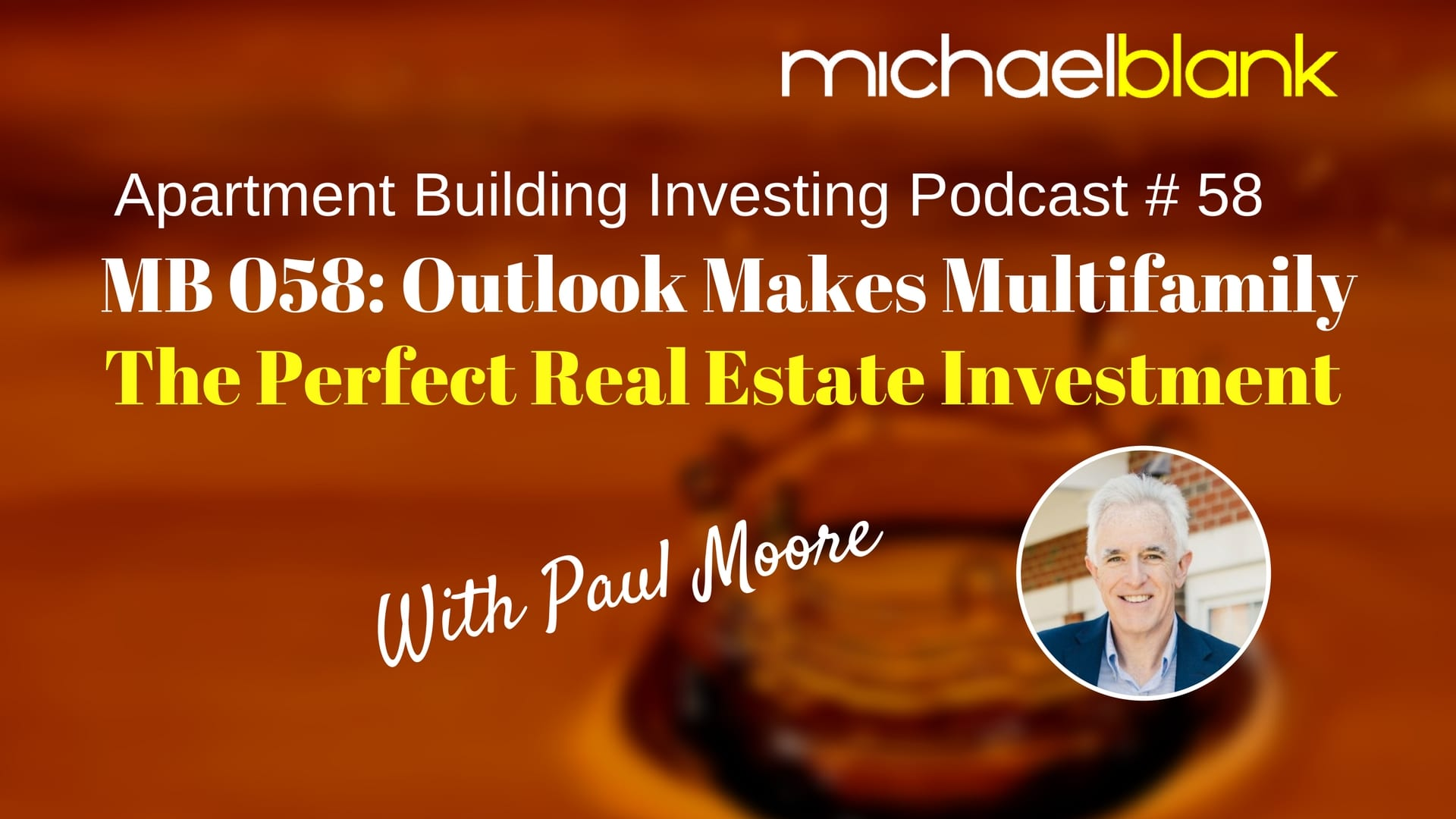 MB 058: Outlook Makes Multifamily the Perfect Real Estate Investment – With Paul Moore