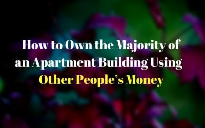 How to Own the Majority of an Apartment Building Using Other People's Money