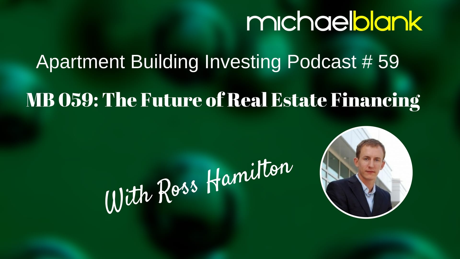 MB 059: The Future of Real Estate Financing – With Ross Hamilton