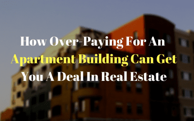 How Over-Paying For An Apartment Building Can Get You A Deal In Real Estate