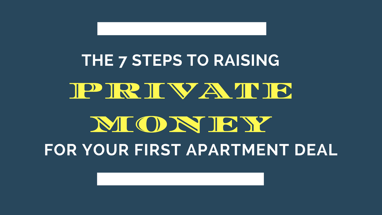 The 7 Steps to Raising Private Money For Your First  Apartment Building Deal