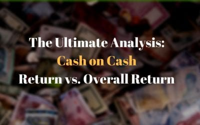 The Ultimate Analysis: Cash on Cash Return vs. Overall Return