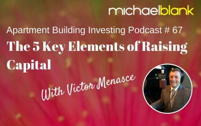 MB 067: The 5 Key Elements of Raising Capital – With Victor Menasce