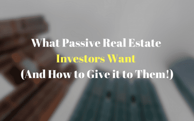 What Passive Real Estate Investors Want (And How to Give it to Them!)