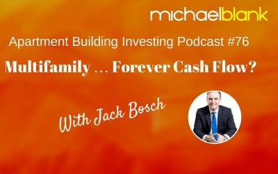 MB 076: Multifamily … Forever Cash Flow? – With Jack Bosch