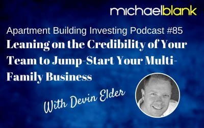 MB 085 – Leaning on the Credibility of Your Team to Jump-Start Your Multi-Family Business – With Devin Elder