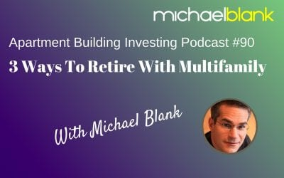 MB 090: 3 Ways To Retire With Multifamily – Michael Blank