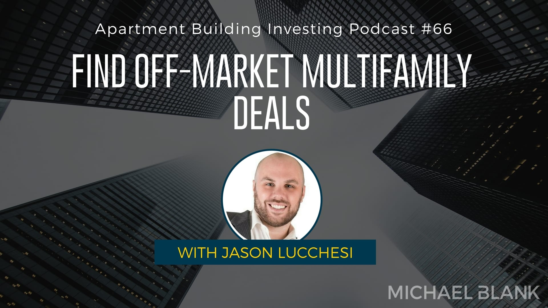 MB 066: Find Off-Market Multifamily Deals – With Jason Lucchesi