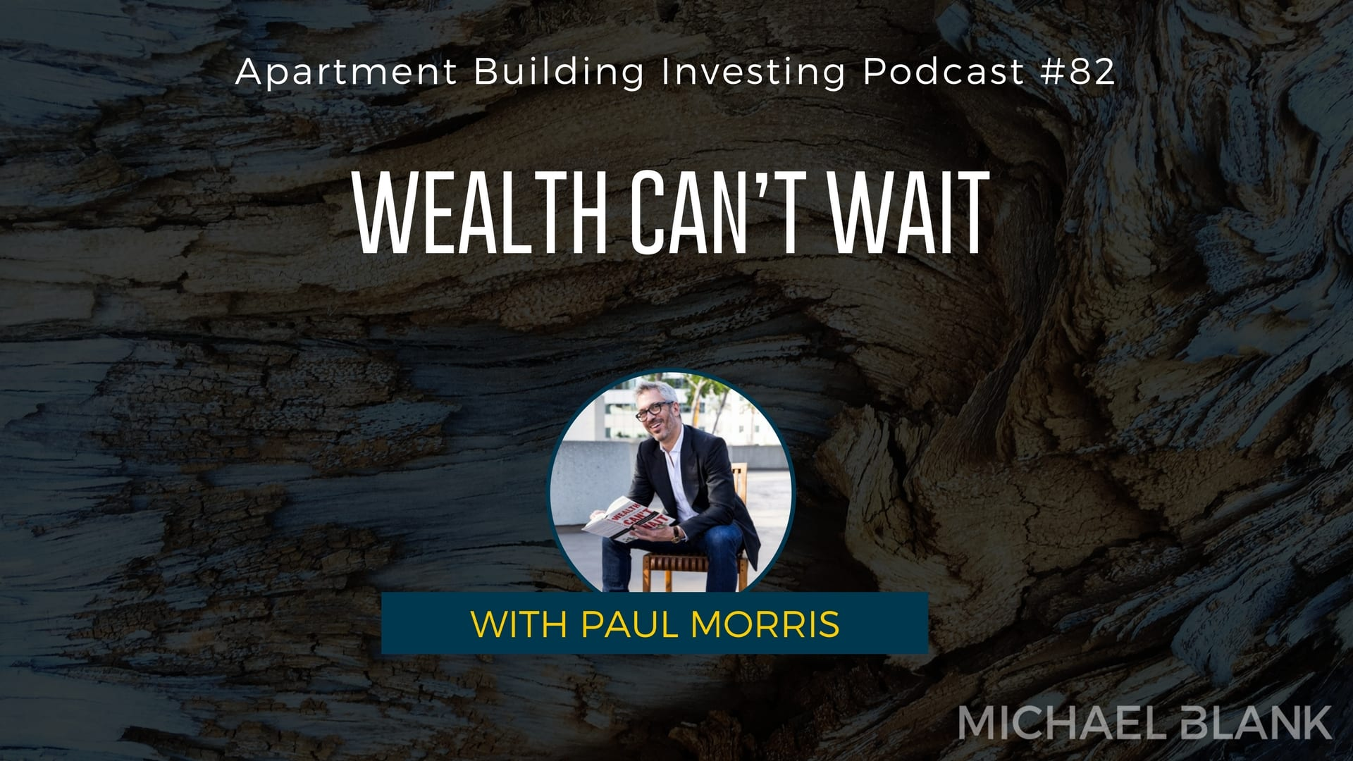 MB 082: Wealth Can't Wait – With Paul Morris