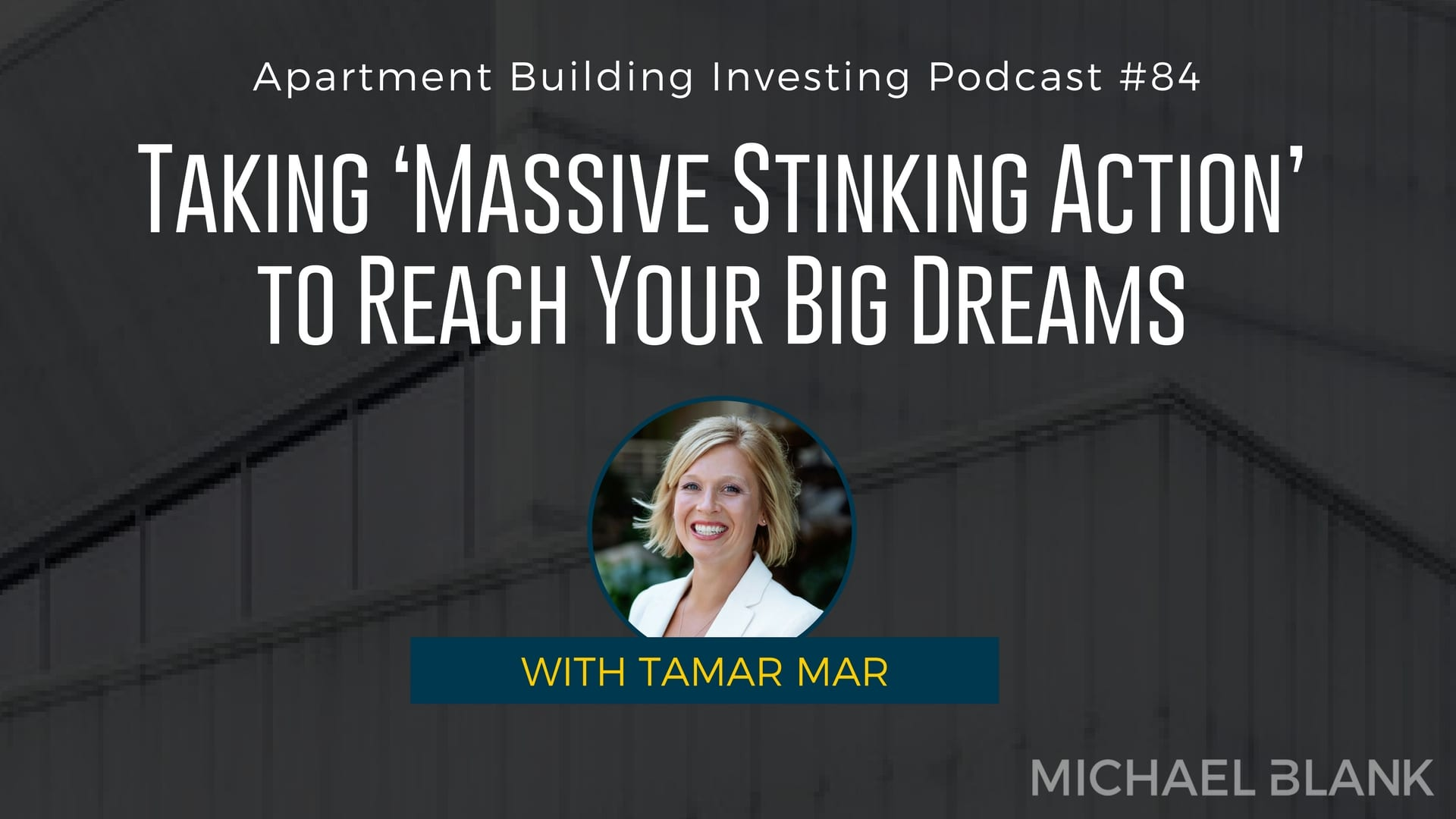 MB 084: Taking 'Massive Stinking Action' to Reach Your Big Dreams – With Tamar Mar