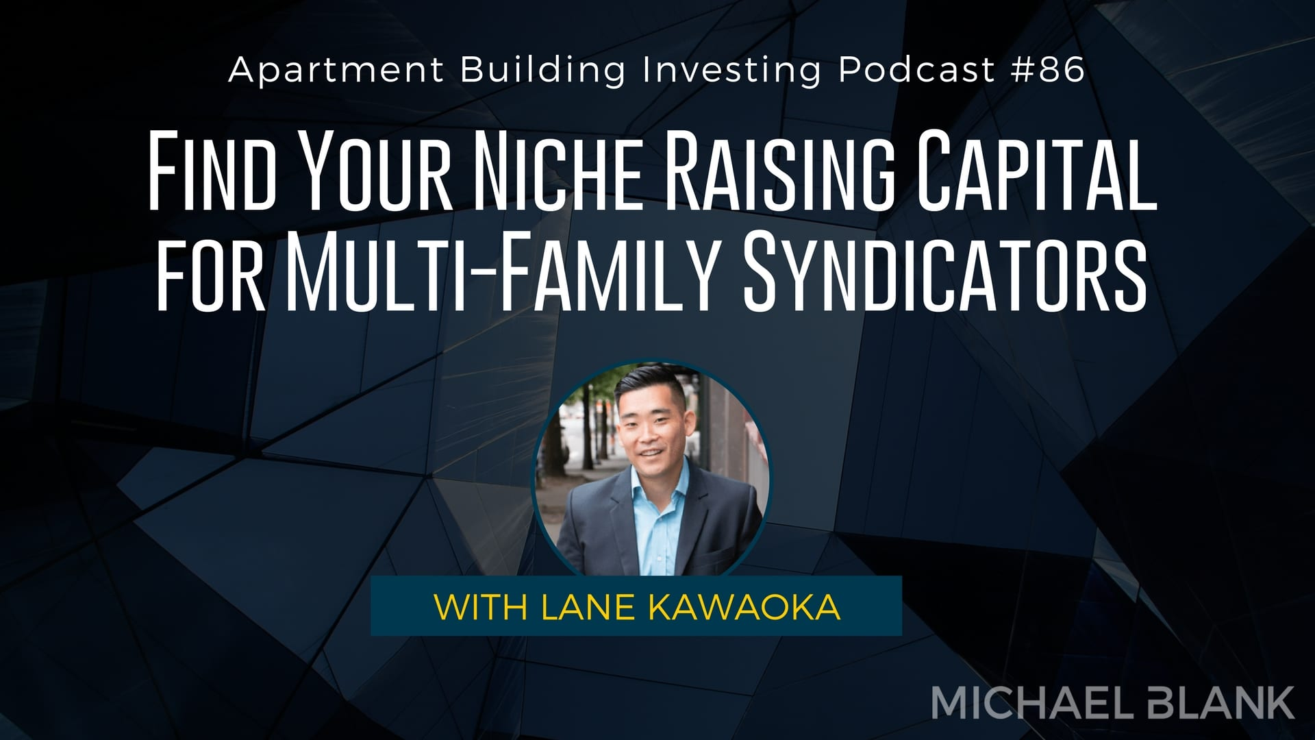 MB 086 – Find Your Niche Raising Capital for Multi-Family Syndicators – With Lane Kawaoka