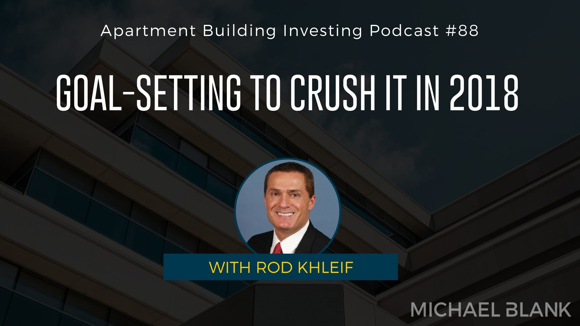 MB 088: Goal-Setting to Crush It in 2018 – With Rod Khleif