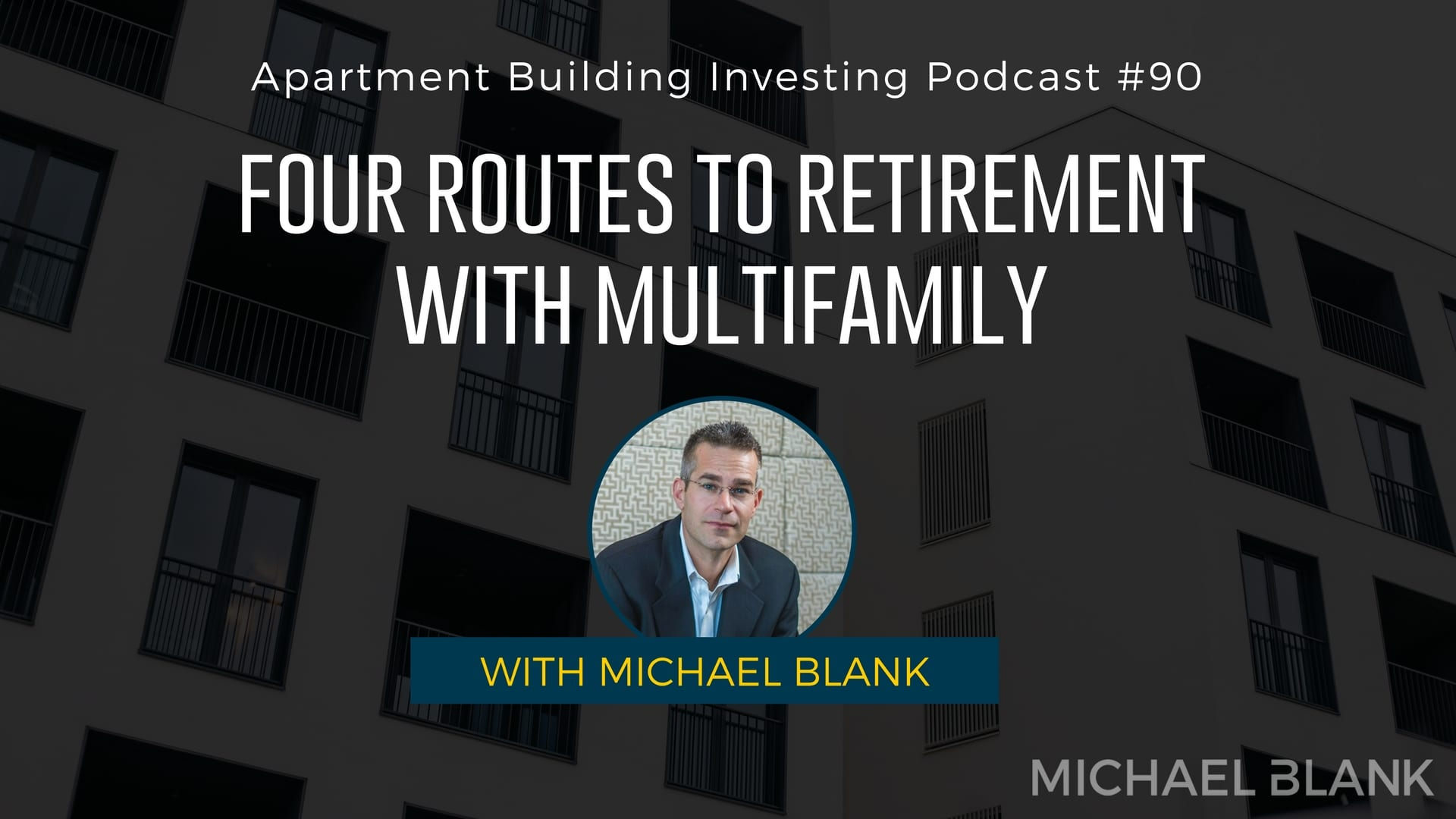 MB 090: 4 Routes To Retirement With Multifamily – Michael Blank