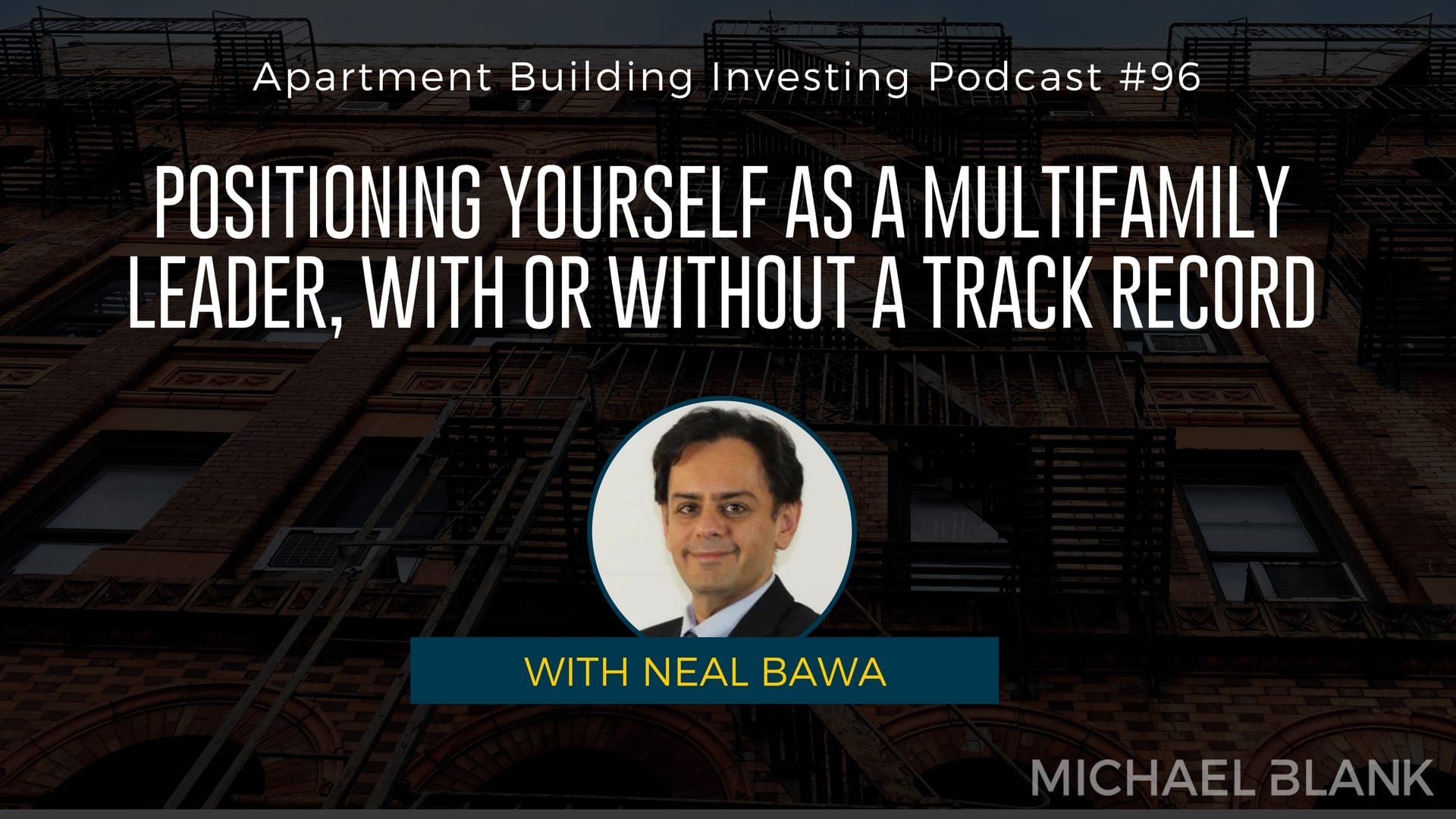 MB 096: Positioning Yourself as a Multifamily Leader, With or Without a Track Record- with Neal Bawa