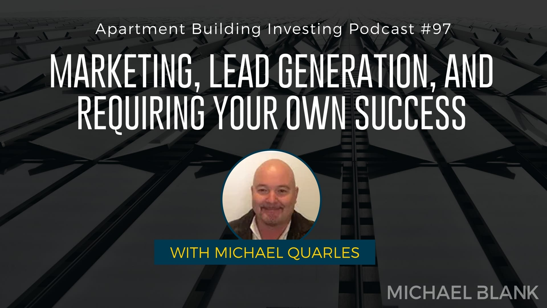 MB 097: Marketing, Lead Generation, and Requiring Your Own Success – Michael Quarles