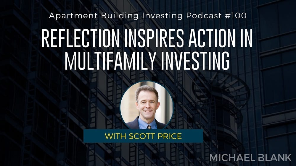 MB 100: Reflection Inspires Action in Multifamily Investing – With Scott Price