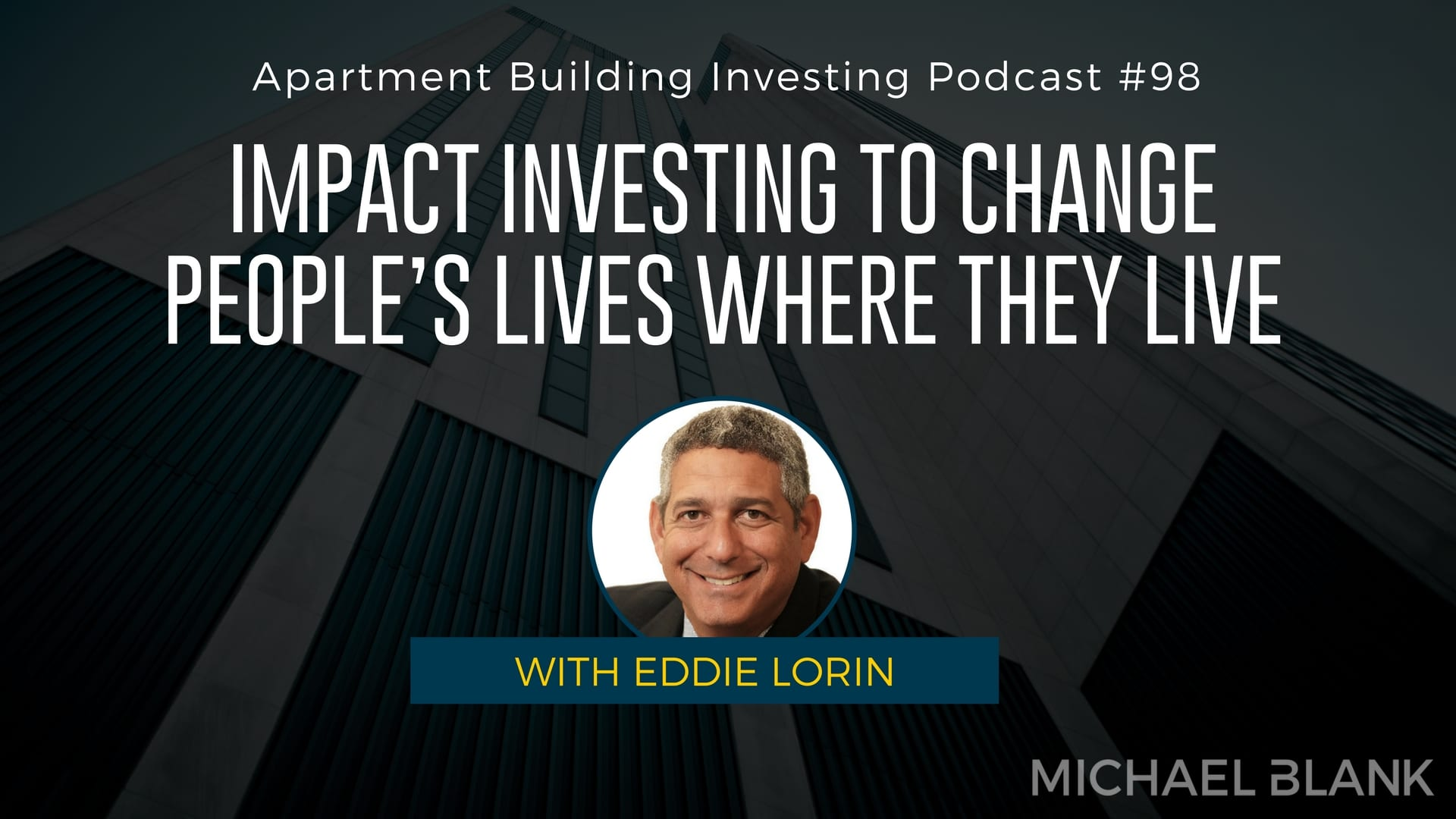MB 098: Impact Investing to Change People's Lives Where They Live  – With Eddie Lorin