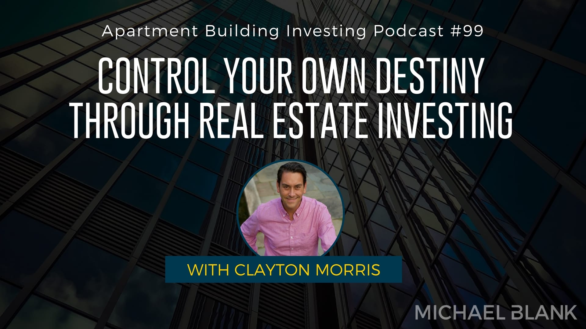 MB 099: Control Your Own Destiny Through Real Estate Investing – With Clayton Morris