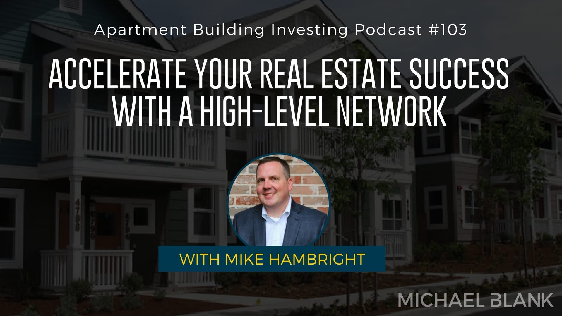 MB 103: Accelerate Your Real Estate Success with a High-Level Network – With Mike Hambright