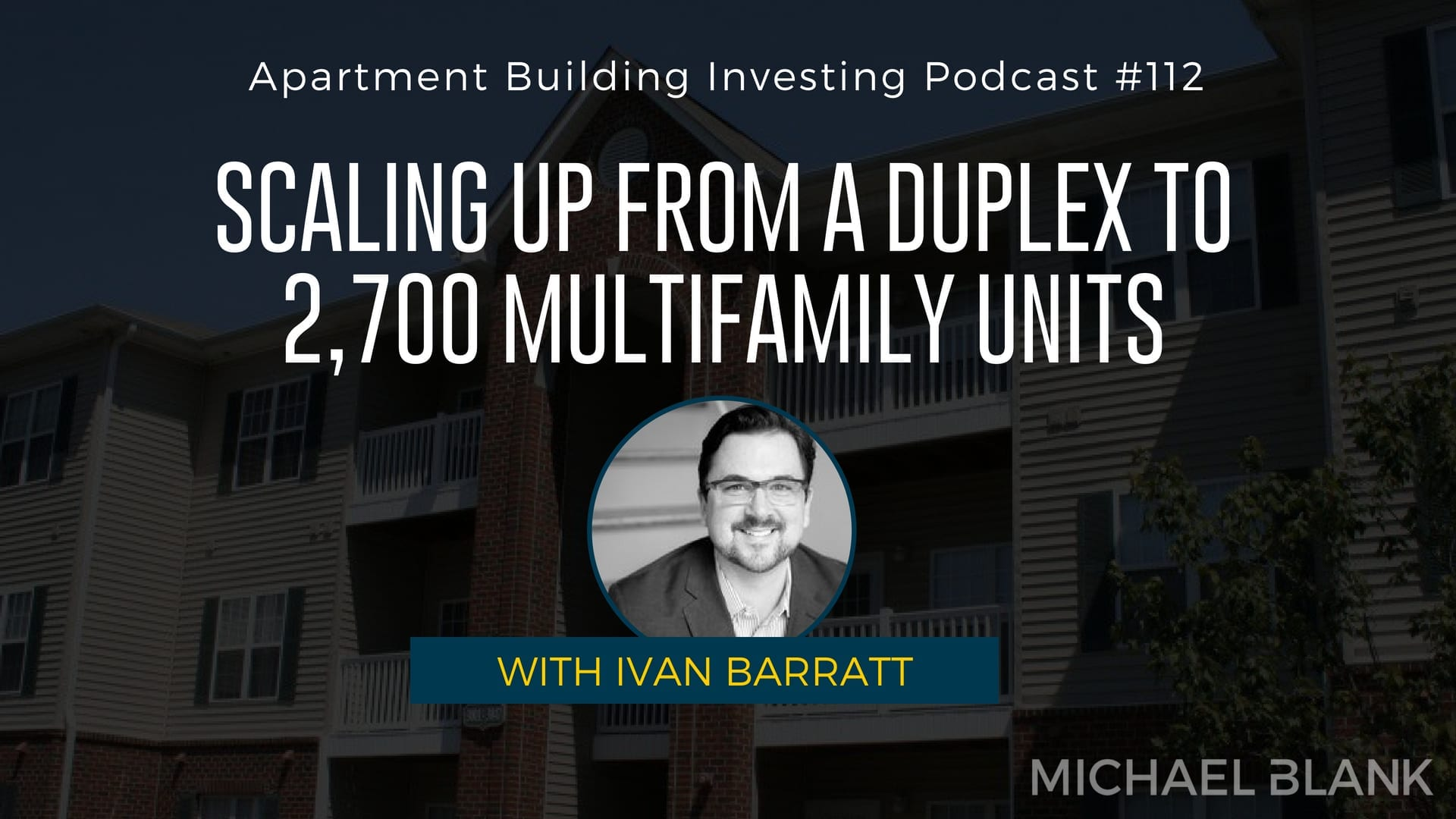 MB 112: Scaling Up from a Duplex to 2,700 Multifamily Units – With Ivan Barratt