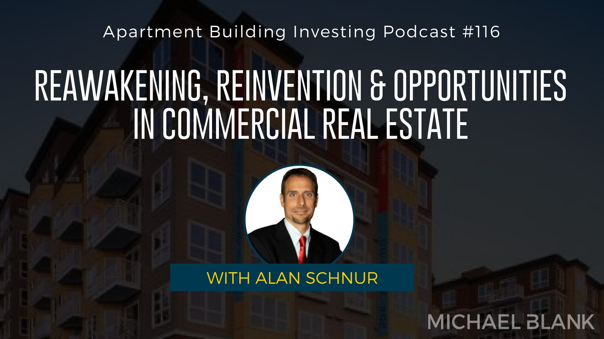 MB 116: Reawakening, Reinvention & Opportunities in Commercial Real Estate – With Alan Schnur