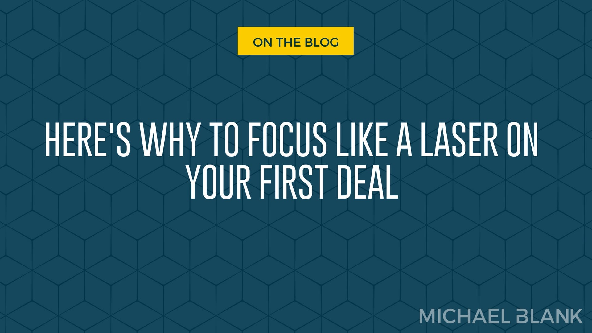 Here's Why To Focus Like a Laser On Your First Deal