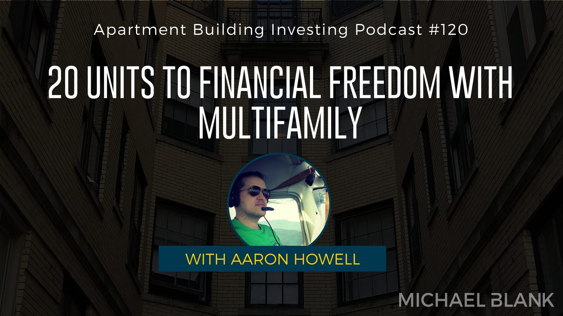 MB 120: 20 Units to Financial Freedom with Multifamily – With Aaron Howell