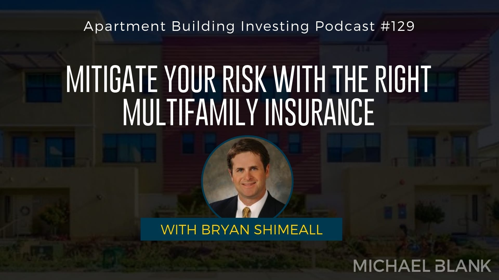 MB 129: Mitigate Your Risk with the Right Multifamily Insurance – With Bryan Shimeall