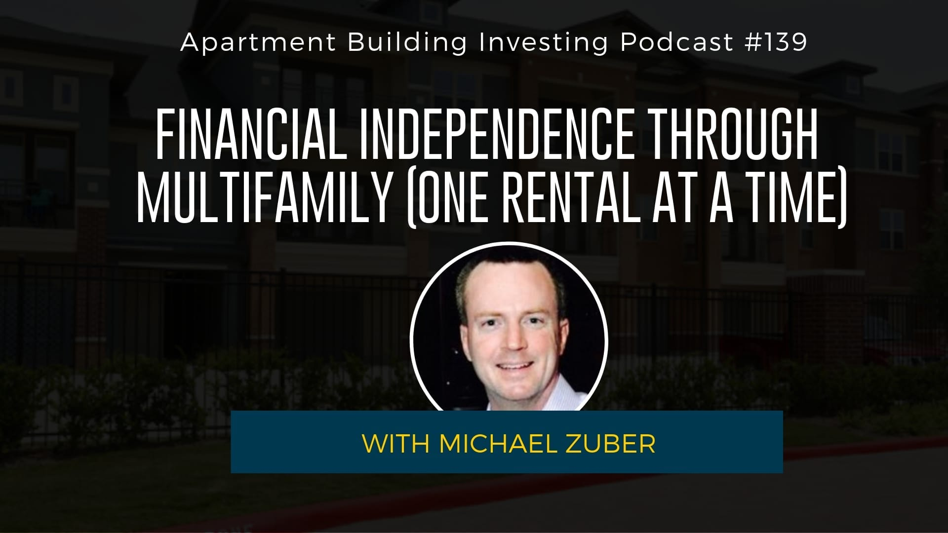 MB 139: Financial Independence Through Multifamily (One Rental at a Time) – With Michael Zuber