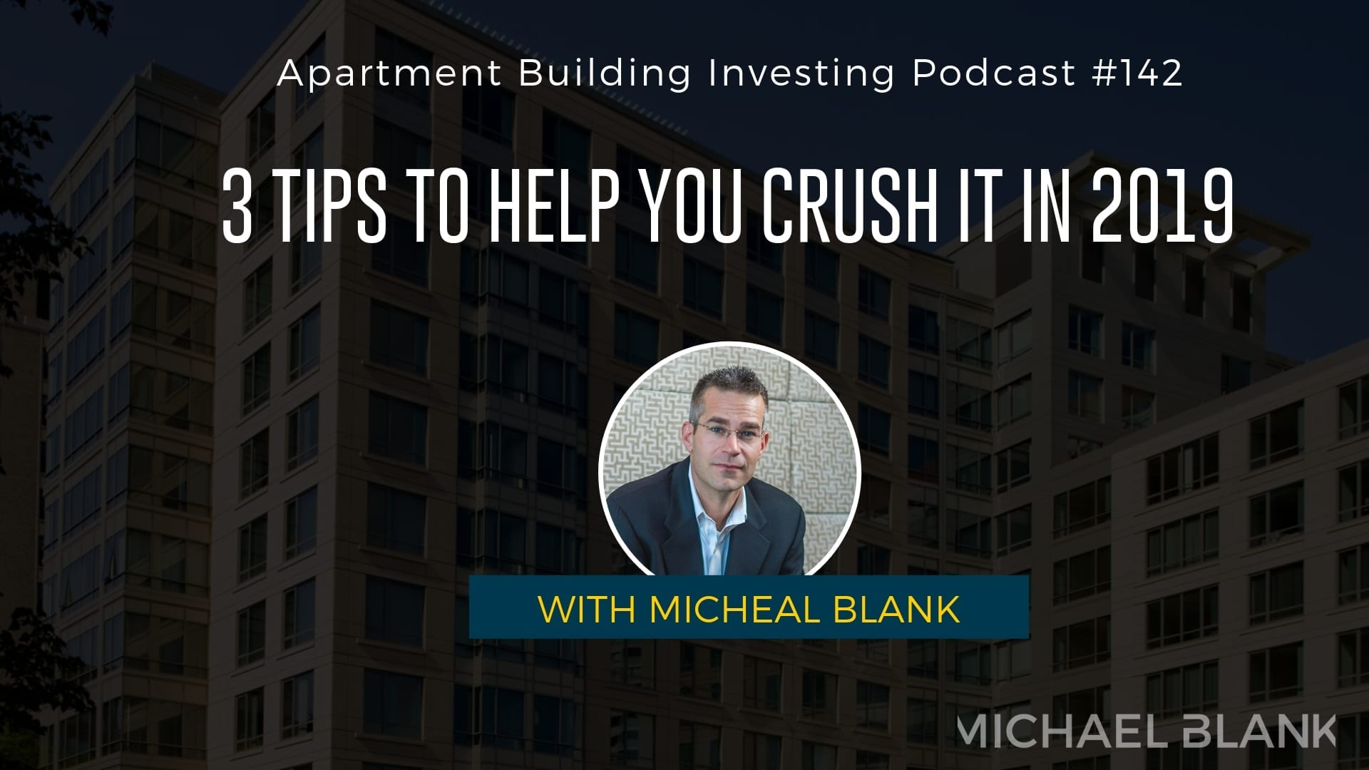 MB 142: 3 Tips to Help You Crush It in 2019 – With Michael Blank