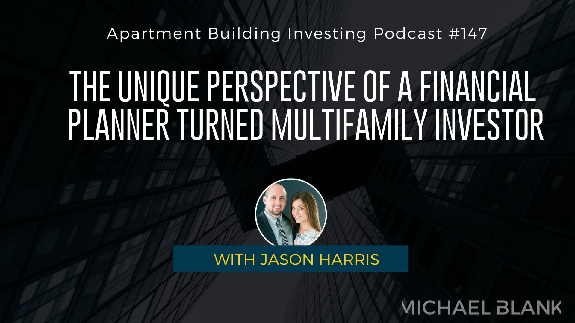 MB 147: The Unique Perspective of a Financial Planner Turned Multifamily Investor – With Jason Harris